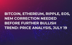 Bitcoin, Ethereum, Ripple, EOS, NEM Correction Needed Before Further Bullish Trend: Price Analysis, July 19