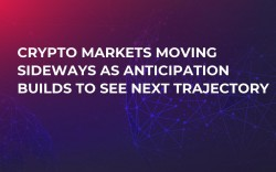 Crypto Markets Moving Sideways as Anticipation Builds to See Next Trajectory