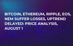 Bitcoin, Ethereum, Ripple, EOS, NEM Suffer Losses, Uptrend Delayed: Price analysis, August 1