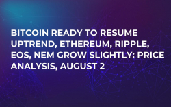 Bitcoin Ready to Resume Uptrend, Ethereum, Ripple, EOS, NEM Grow Slightly: Price Analysis, August 2