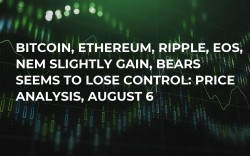 Bitcoin, Ethereum, Ripple, EOS, NEM Slightly Gain, Bears Seems to Lose Control: Price Analysis, August 6