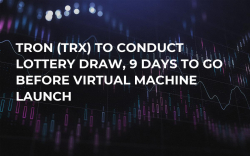 TRON (TRX) to Conduct Lottery Draw, 9 Days to Go Before Virtual Machine Launch