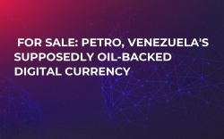For Sale: Petro, Venezuela's Supposedly Oil-Backed Digital Currency