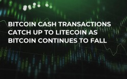 Bitcoin Cash Transactions Catch Up to Litecoin as Bitcoin Continues to Fall