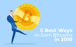 5 Best Ways to Earn Bitcoins in 2019: How to Earn BTC Guide