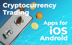 Popular Cryptocurrency Trading Apps for iOS and Android in 2019