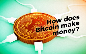 How does Bitcoin make money?