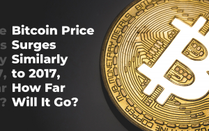 Forbes: Bitcoin Price Surges Similarly to 2017, How Far Will It Go?