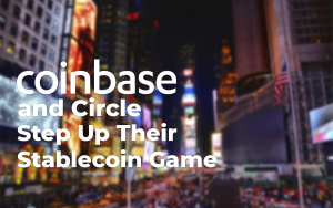 Coinbase and Circle Step Up Their Stablecoin Game