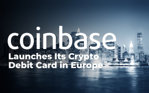 Coinbase Launches Its Crypto Debit Card in Europe. Will It Push Bitcoin Price to $10,000?