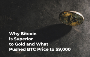 Stock Market Expert Explains Why Bitcoin Is Superior to Gold and What Pushed BTC Price to $9,000