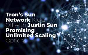 Tron's Sun Network Kicks Off with Justin Sun Promising Unlimited Scaling Options