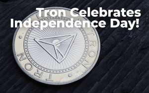 Tron Celebrates Independence Day as TRX Gets Back to Top 10 on CMC