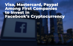 Visa, Mastercard, Paypal Among First Companies to Back Facebook's Cryptocurrency