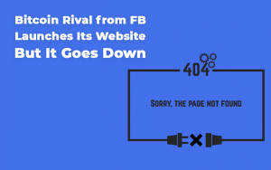 Breaking: Bitcoin Rival from FB, GlobalCoin, Launches Its Website But It Goes Down: Error 404