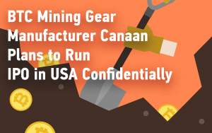 BTC Mining Gear Manufacturer Canaan Plans to Run IPO in USA Confidentially