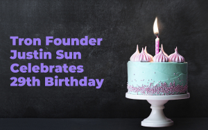 Tron Founder Justin Sun Celebrates 29th Birthday, Community Wishes for Lunch with Buffett in Tesla