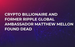 Crypto Billionaire and Former Ripple Global Ambassador Matthew Mellon Found Dead