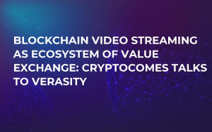 Blockchain Video Streaming as Ecosystem of Value Exchange: CryptoComes talks to Verasity