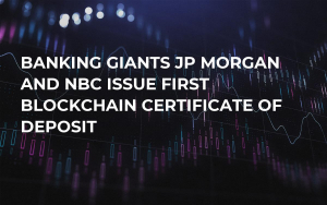 Banking Giants JP Morgan and NBC Issue First Blockchain Certificate of Deposit
