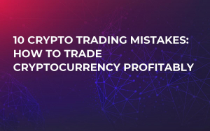 10 Crypto Trading Mistakes: How to Trade Cryptocurrency Profitably