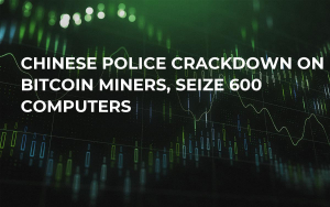 Chinese Police Crackdown on Bitcoin Miners, Seize 600 Computers