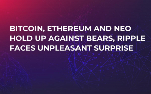 Bitcoin, Ethereum and NEO Hold Up Against Bears, Ripple Faces Unpleasant Surprise