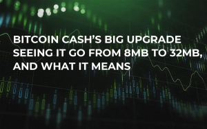 Bitcoin Cash's Big Upgrade Seeing it Go From 8MB to 32MB, and What it Means