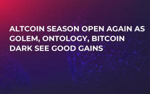 Altcoin Season Open Again as Golem, Ontology, Bitcoin Dark See Good Gains