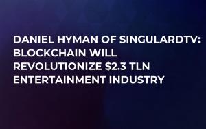 Daniel Hyman of SingularDTV: Blockchain Will Revolutionize $2.3 tln Entertainment Industry