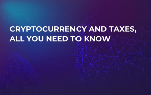Cryptocurrency and Taxes, All You Need to Know