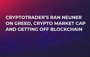 CryptoTrader's Ran NeuNer on Greed, Crypto Market Cap and Getting Off Blockchain
