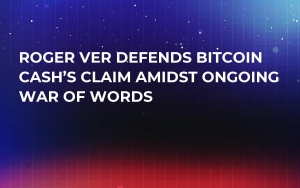 Roger Ver Defends Bitcoin Cash's Claim Amidst Ongoing War of Words
