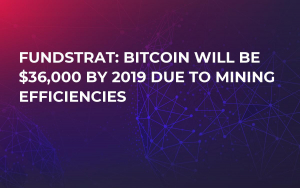 Fundstrat: Bitcoin Will Be $36,000 By 2019 Due To Mining Efficiencies