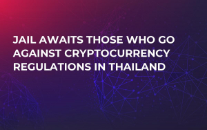 Jail Awaits Those Who Go Against Cryptocurrency Regulations in Thailand