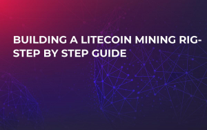 Building a Litecoin Mining Rig- Step by Step Guide