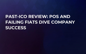 Past-ICO Review: POS and Failing Fiats Dive Company Success