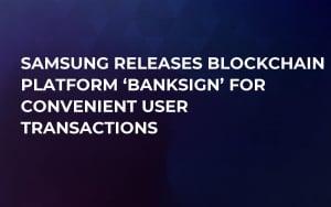 Samsung Releases Blockchain Platform 'BankSign' For Convenient User Transactions