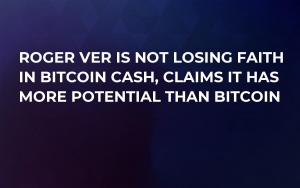 Roger Ver Is Not Losing Faith in Bitcoin Cash, Claims It Has More Potential Than Bitcoin