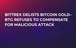 Bittrex Delists Bitcoin Gold– BTG Refuses to Compensate For Malicious Attack