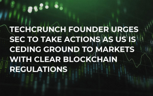 TechCrunch Founder Urges SEC to Take Actions as US Is Ceding Ground to Markets With Clear Blockchain Regulations