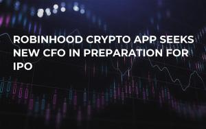 Robinhood Crypto App Seeks New CFO in Preparation For IPO