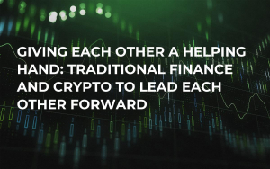 Giving Each Other a Helping Hand: Traditional Finance and Crypto to Lead Each Other Forward