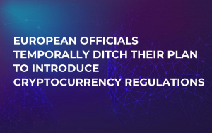 European Officials Temporally Ditch Their Plan to Introduce Cryptocurrency Regulations