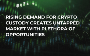 Rising Demand For Crypto Custody Creates Untapped Market With Plethora of Opportunities