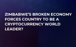 Zimbabwe's Broken Economy Forces Country to be a Cryptocurrency World Leader?