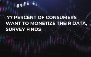77 Percent of Consumers Want to Monetize Their Data, Survey Finds