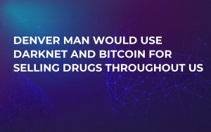 Denver Man Would Use Darknet and Bitcoin For Selling Drugs Throughout US