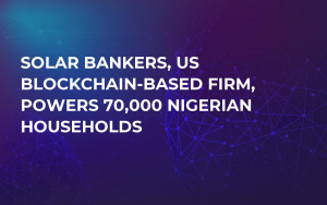 Solar Bankers, US Blockchain-Based Firm, Powers 70,000 Nigerian Households