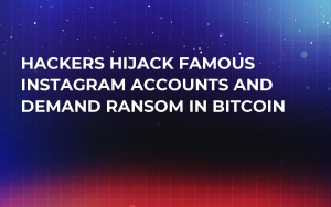 Hackers Hijack Famous Instagram Accounts and Demand Ransom in Bitcoin